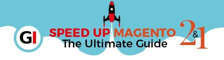 Speed up Magento - The Ultimate Guide (Updated 2019)